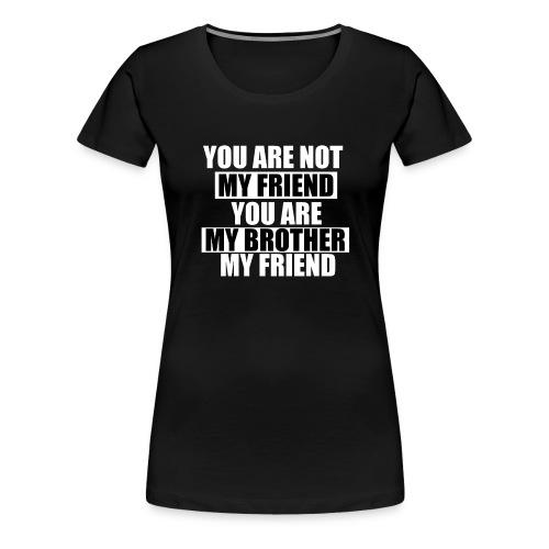 my friend - T-shirt Premium Femme