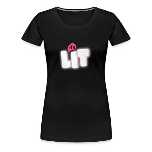 Its LIT Collectie!!! - Vrouwen Premium T-shirt