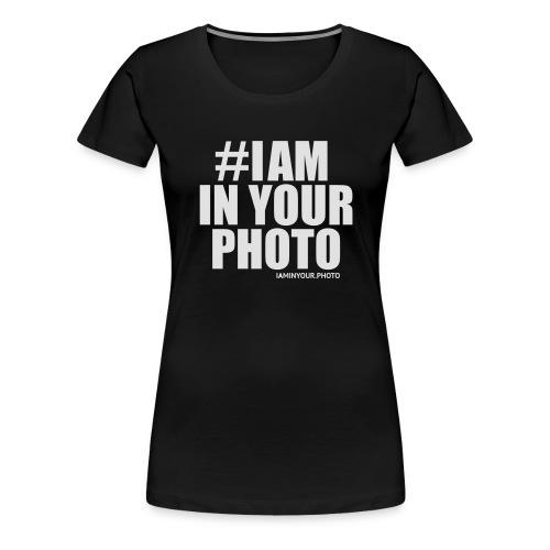 I AM IN YOUR PHOTO T-shirt Women - Vrouwen Premium T-shirt