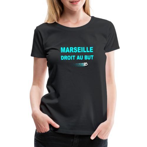 MARSEILLE DROIT AU BUT - T-shirt Premium Femme