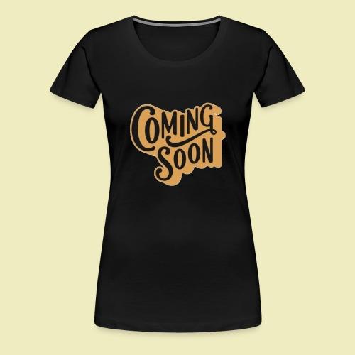 Coming soon - Vrouwen Premium T-shirt