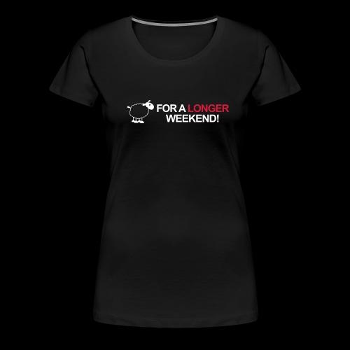 For a longer weekend - Frauen Premium T-Shirt