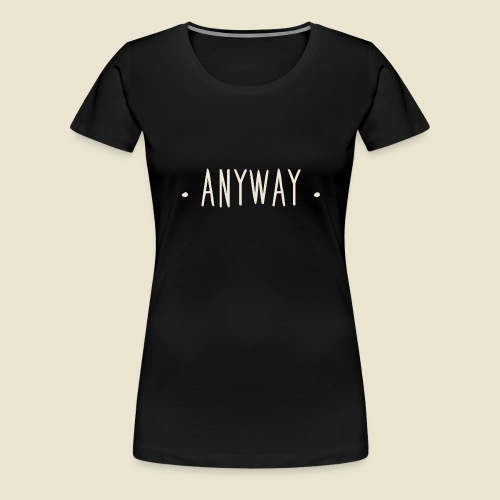 Anyway - T-shirt Premium Femme