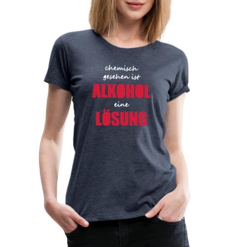 Chemisch Alkohol Lösung Saufspruch Sauftour lustig - Frauen Premium T-Shirt