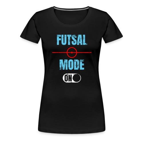 Futsal mode on Futsalspieler Hallenfussball - Frauen Premium T-Shirt