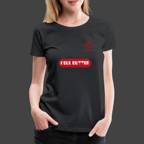 FOUL BUTTON - Frauen Premium T-Shirt