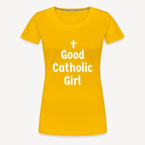 GOOD CATHOLIC GIRL - Women's Premium T-Shirt