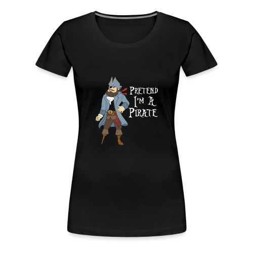 Pretend I'm A Pirate - Women's Premium T-Shirt
