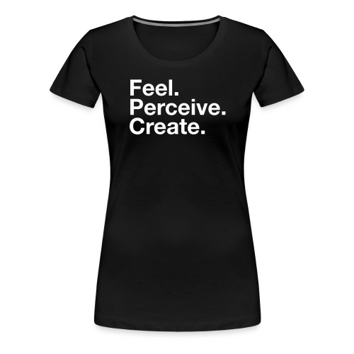 Feel Perceive Create - Women's Premium T-Shirt