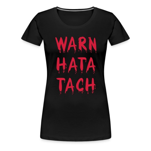Warn hata Tach - Frauen Premium T-Shirt