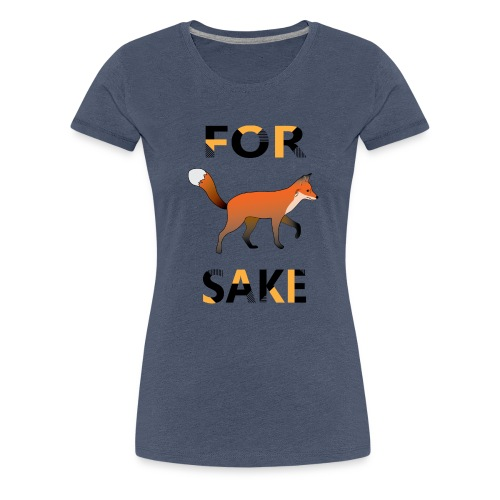 For Fox Sake - Vrouwen Premium T-shirt