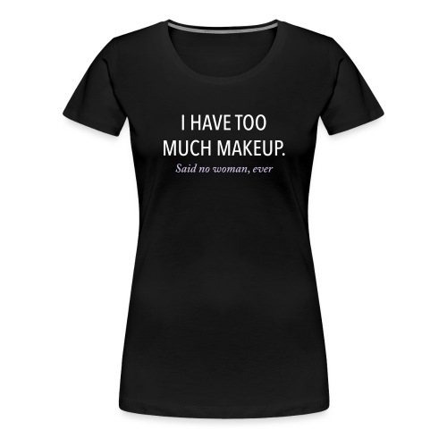 Too much makeup - Women's Premium T-Shirt