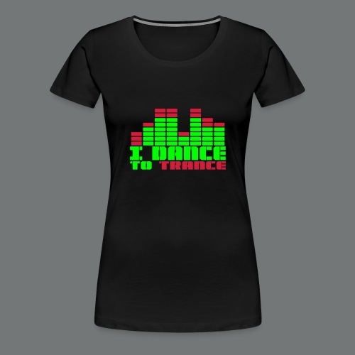 DANCE TO TRANCE - Women's Premium T-Shirt