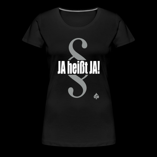 JA heißt JA! - Frauen Premium T-Shirt