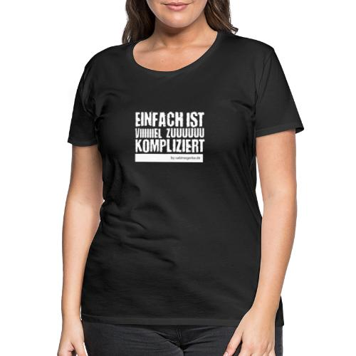 Einfach ist zu komplizier - Frauen Premium T-Shirt