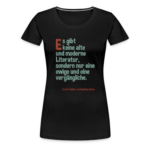 Es gibt keine alte und moderne Literatur ... - Frauen Premium T-Shirt