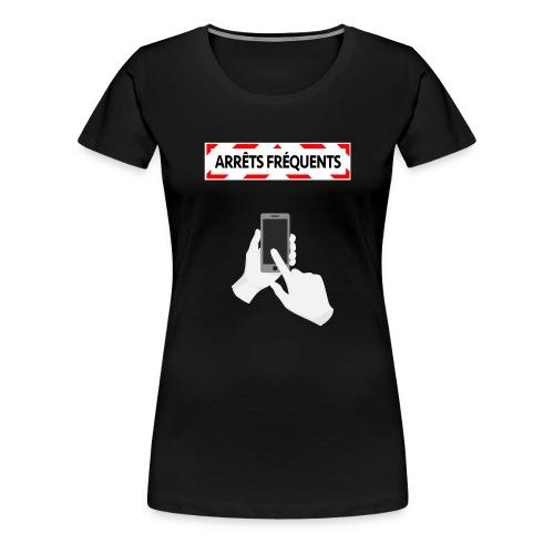Arrêts fréquents - T-shirt Premium Femme