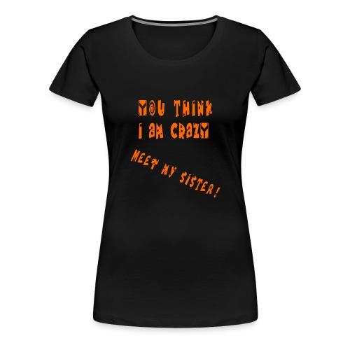 Crazy Sister - Naisten premium t-paita