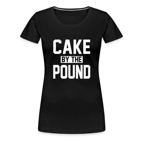 Cake by the Pound - Women's Premium T-Shirt