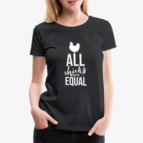 All Chicks are equal - Naisten premium t-paita