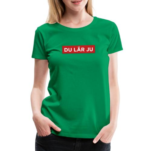 DU LÄR JU - Premium-T-shirt dam