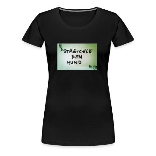 Streichle den Hund - Frauen Premium T-Shirt