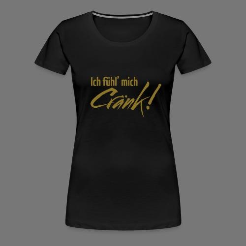 I feel Cränk neu - Frauen Premium T-Shirt