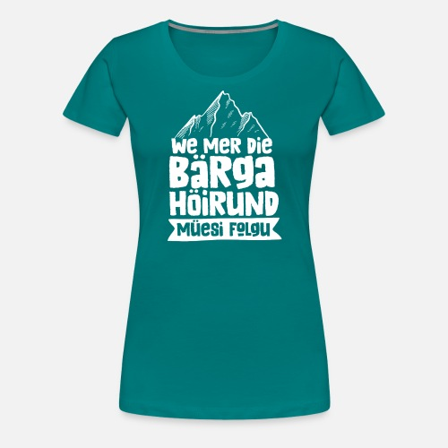 WE MER DIE BÄRGA HÖIRUND MÜESI FOLGU - Frauen Premium T-Shirt