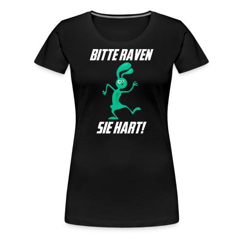 Bitte Raven Sie hart! - Frauen Premium T-Shirt