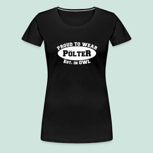 Proud to wear Pölter - Frauen Premium T-Shirt
