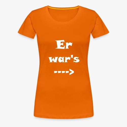 Er war´s - Frauen Premium T-Shirt