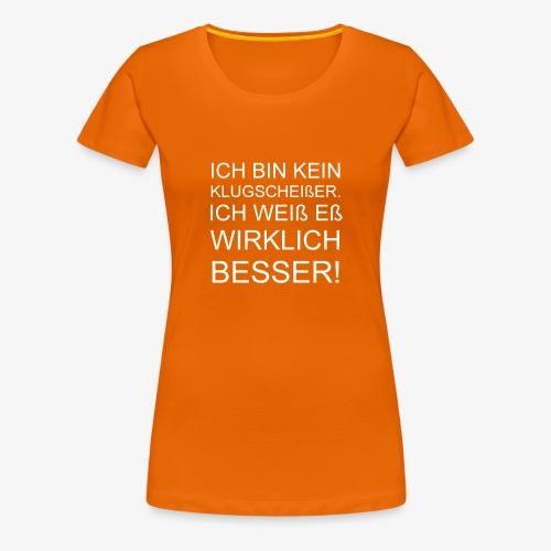 ICH BIN KEIN KLUGSCHEIßER - Frauen Premium T-Shirt