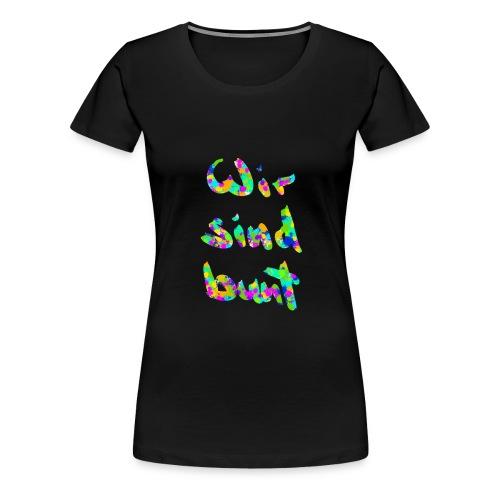 Wir sind bunt Handgeschrieben - Frauen Premium T-Shirt