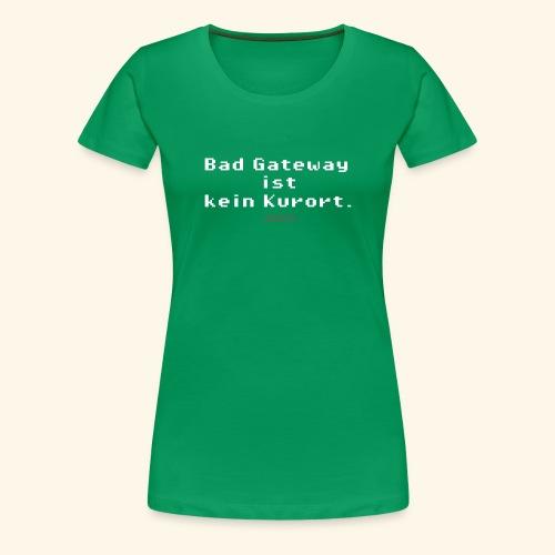 Geek T Shirt Bad Gateway für Admins & IT Nerds - Frauen Premium T-Shirt
