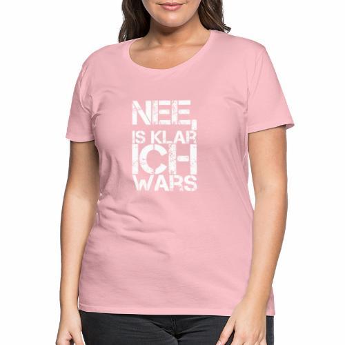 Nee, is klar ich wars tr. - Frauen Premium T-Shirt