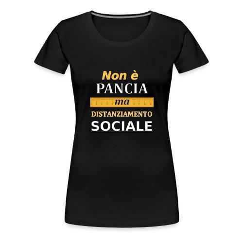 Non è Pancia ma Distanziamento Sociale (Dark) - Maglietta Premium da donna