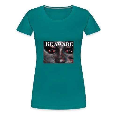 Be Aware - Women's Premium T-Shirt