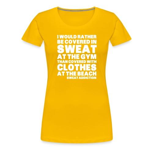 Covered in Sweat - Naisten premium t-paita