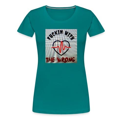FUCKIN WITH THE WRONG - Vrouwen Premium T-shirt