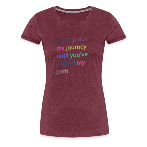 Dont judge my journey until you've walked my path - Women's Premium T-Shirt