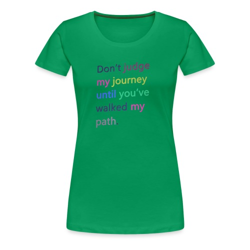 Dont judge my journey until you've walked my path - Women's Premium T-Shirt
