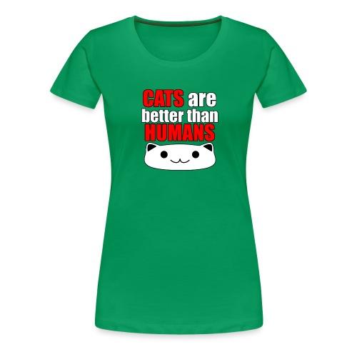 Cats are better than Humans - Frauen Premium T-Shirt