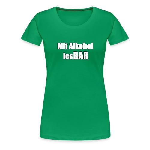 Mit Alkohol lesBAR - Frauen Premium T-Shirt