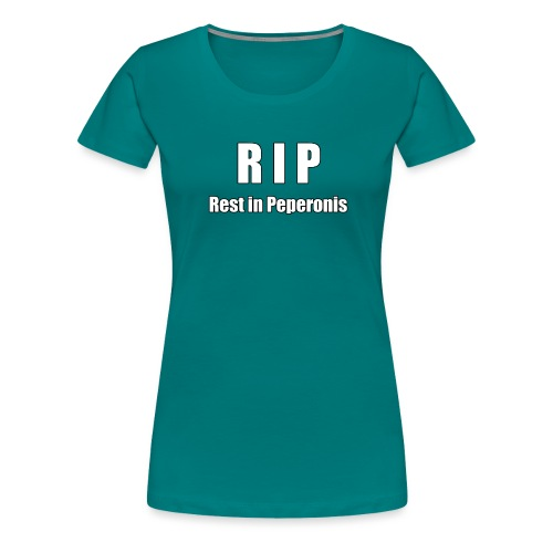 RIP Rest in Peperonis - Frauen Premium T-Shirt