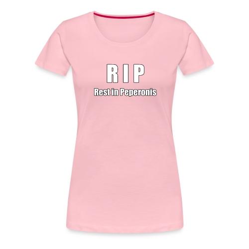 RIP Rest in Peperonis - Frauen Premium T-Shirt