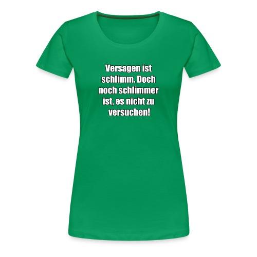 Versagen ist schlimm - Frauen Premium T-Shirt