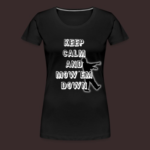 T shirt keep calm and mow em down png - Women's Premium T-Shirt