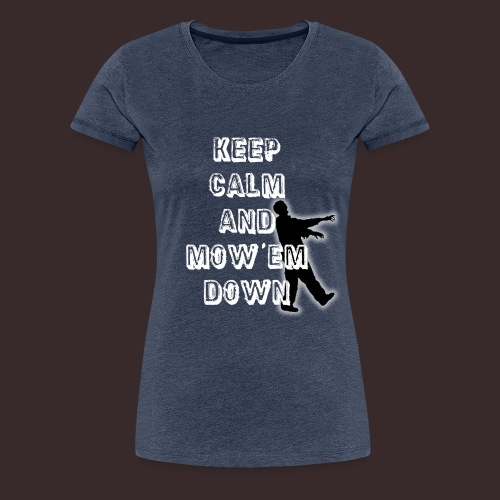 T shirt keep calm and mow em down png - Women's Premium T-Shirt