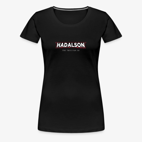 The True Fan Of Hadalson - Women's Premium T-Shirt