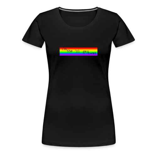 I'M THE 'IIL GAY TWAT - pride design - Women's Premium T-Shirt
